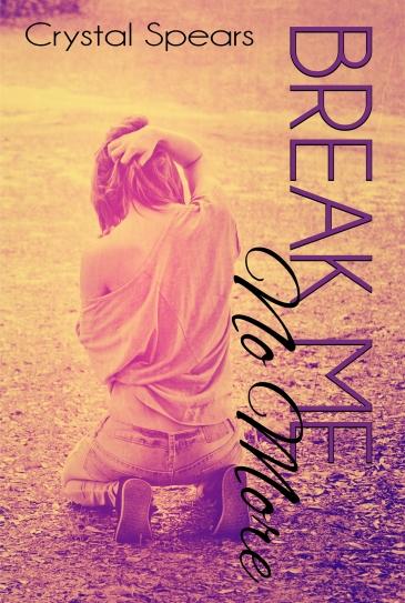 Crystal Spears Break Me No More (1)