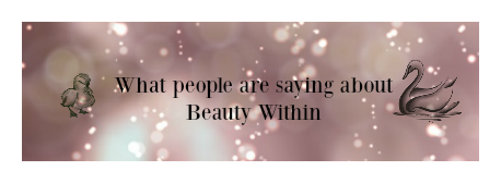 Beauty Within  what people say BW